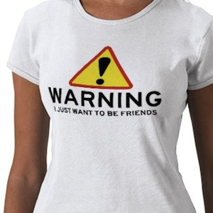 Warning i just want to be friends t-shirt,  funny!
