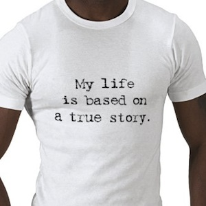 My life is based on a true story. a real funny tshirt