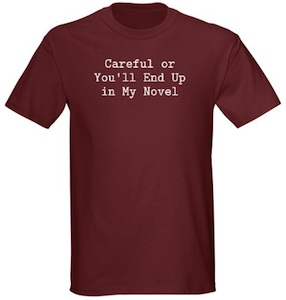 T-Shirt says Careful or you'll end up in my novel