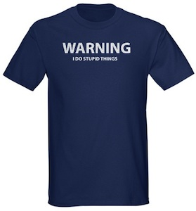 """For the stupid people out there this shirt says """"Warning i do stupid things"""""""