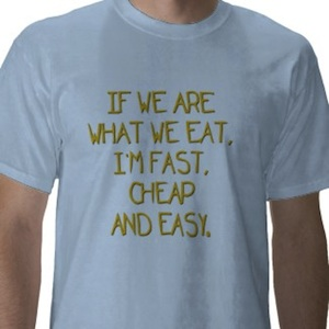 If we are what we eat. I'M fast, cheap and easy funny tshirt.