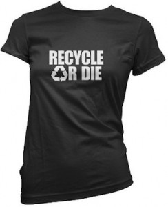 "Women's T-Shirt ""Recycle or Die"""