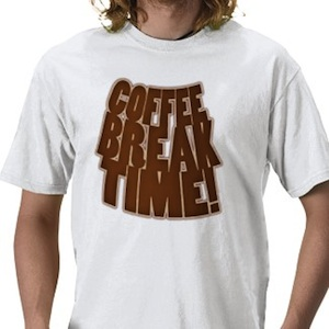 Coffee Break time that is the slogan on this t-shirt