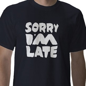 Sorry I'm late t-shirt for people who are always late.