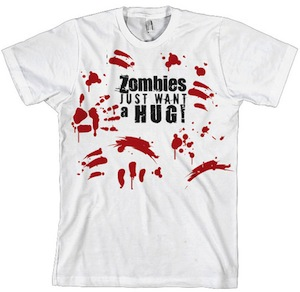 Zombies just want a hug t-shirt
