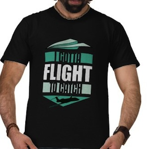 I Gotta Flight To Catch t-shirt