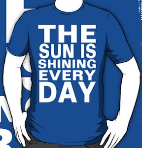 The Sun Is Shinning Every Day t-shirt