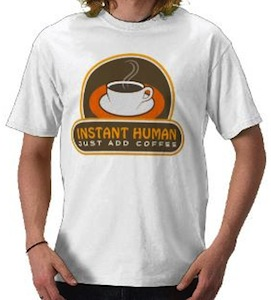 Instand Human just add coffee t-shirt