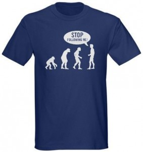 Evolution Stop Following Me T-Shirt.