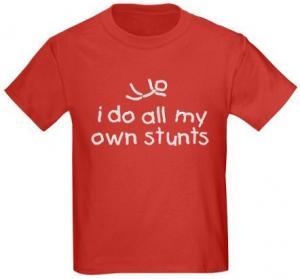 I Do All My Own Stunts Kids T-Shirt.