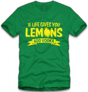 If Life Gives You Lemons Add Vodka T-Shirt.