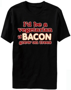Id Be A Vegetarian If Bacon Grew On Trees T-Shirt