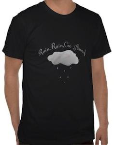 Rain Rain Go Away T-Shirt