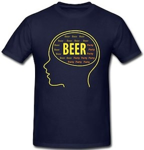 All I Think About Is Beer and partiesT-Shirt
