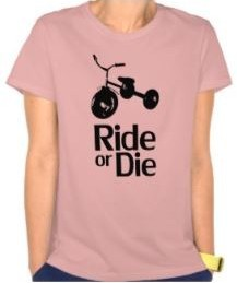 Ride Or Die Tricycle