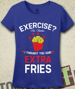 Exercise Or Extra Fries T-Shirt