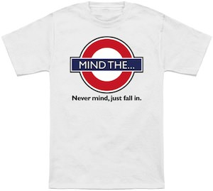 Mind The Gap never mind T-Shirt