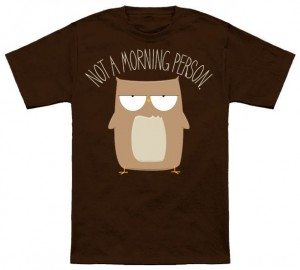 Not a Morning Owl T-Shirt