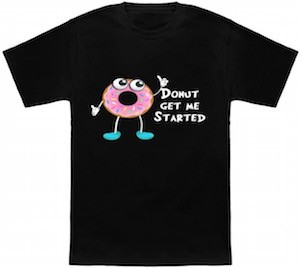 Funny Donut Get Me started T-Shirt
