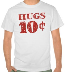 Hugs 10 Cents T-Shirt