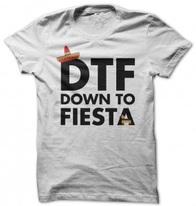 DTF Down To Fiesta T-Shirt