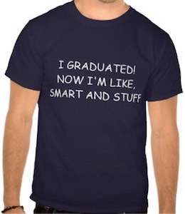 I Graduated! Now I Am Smart And Stuff T-Shirt