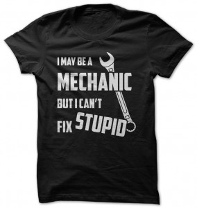 Mechanic Can't Fix Stupid T-Shirt