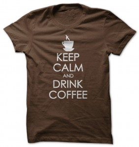 Keep Calm And Drink Coffee T-Shirt