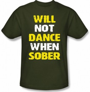 Will Not Dance When Sober T-Shirt