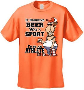 If Drinking Beer Was A Sport I'd Be An Athlete T-Shirt