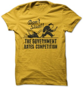 Don't Steal Government Hates Competition T-Shirt