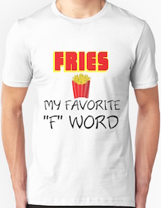 "Fries My Favorite ""F"" Word T-Shirt"
