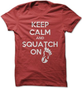 Keep Calm And Squatch On T-Shirt
