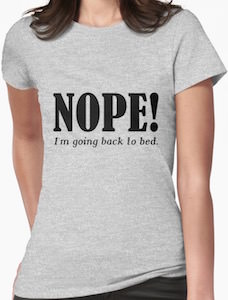 Nope I'm Going Back To Bed T-Shirt