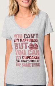 You Can't Buy Happiness But You Can Buy Cupcakes T-Shirt