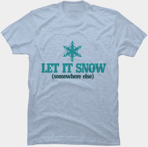 Let Is Snow (somewhere else) T-Shirt