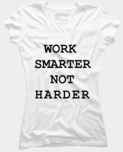 Work Smarter Not Harder T-Shirt