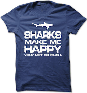 Sharks Make Me Happy You? Not So Much T-Shirt