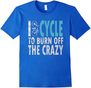 I Cycle To Burn Off The Crazy T-Shirt