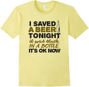 I Saved A Beer Tonight T-Shirt