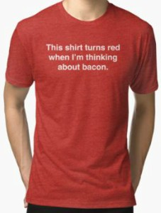 Red When Thinking About Bacon T-Shirt