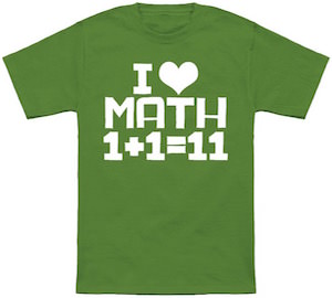 I Love Math 1 + 1 = 11 T-Shirt