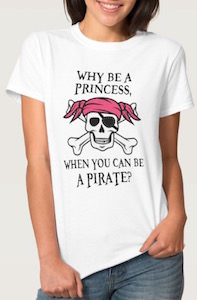 Why Be A Princess When You Can Be A Pirate T-Shirt