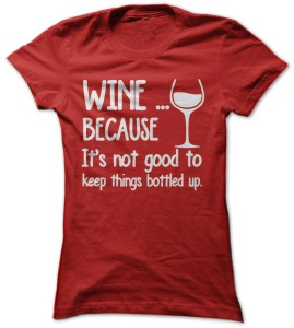 Wine Because T-Shirt