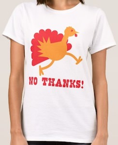 Turkey No Thanks! T-Shirt