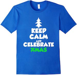 Keep Calm And Celebrate Xmas T-Shirt