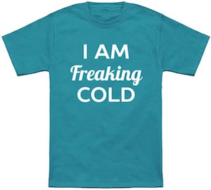 Funny I Am Freaking Cold T-Shirt
