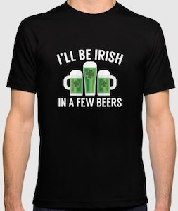 St Patrick's Day I'll Be Irish In A Few Beers T-Shirt