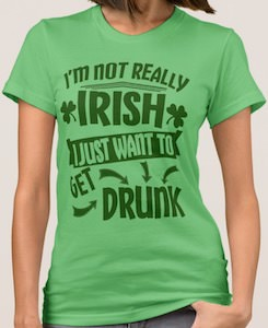 I'm Not Irish I Just Want To Get Drunk T-Shirt