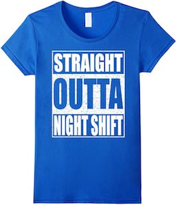 Straight Outta Night Shift T-Shirt